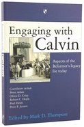 Engaging With Calvin: Aspects of the Reformer's Legacy For Today Paperback