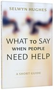 What to Say When People Need Help Paperback