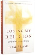 Losing My Religion: Unbelief in Australia Paperback