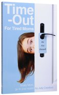 Time-Out For Tired Moms Paperback
