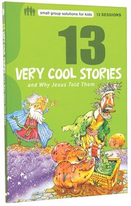 13 Very Cool Stories (Small Group Solutions For Kids Series)