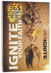 Ignite Your Faith:365 Devotions to Set Your Faith on Fire