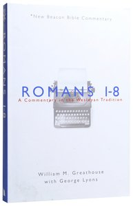 Romans 1-8 (New Beacon Bible Commentary Series)