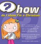 How Do I Show I'm a Christian? (25 Pack)