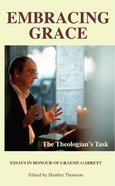 Embracing Grace: The Theologian's Task Paperback