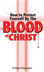 How to Protect Yourself By the Blood of Christ