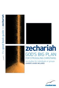 Zechariah - Gods Big Plan For Struggling Christians (6 Studies) (The Good Book Guides Series)