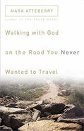Walking With God on the Road You Never Wanted to Travel Paperback