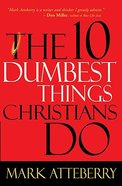 The 10 Dumbest Things Christians Do to Frustrate God Paperback