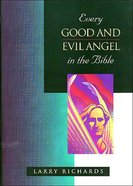 Every Good and Evil Angel of the Bible (Everything In The Bible Series)