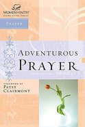 Adventurous Prayer (Women Of Faith Study Guide Series)