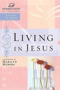 Living in Jesus (Women Of Faith Study Guide Series) Paperback