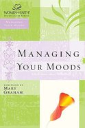 Managing Your Moods (Women Of Faith Study Guide Series) Paperback