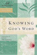 Knowing God's Word (Women Of Faith Study Guide Series)