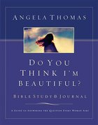 Do You Think I'm Beautiful? (Study And Journal) Paperback