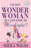 I'm Not Wonder Woman But God Made Me Wonderful! Hardback