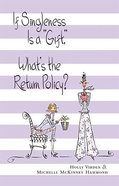 "If Singleness is a ""Gift"", What's the Return Policy? Paperback"