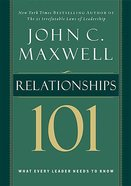 Relationships 101: What Every Leader Needs to Know Hardback