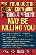 What Your Doctor Doesn't Know About Nutritional Medicine My Be Killing You Hardback
