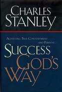 Success God's Way: Achieving True Contentment and Purpose Paperback