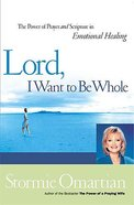 Lord, I Want to Be Whole Paperback