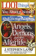 1001 Things You Always Wanted to Know About Angels Demons and the Afterlife Paperback
