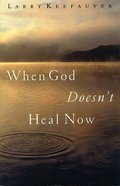 When God Doesn't Heal Now Hardback