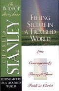Feeling Secure in a Troubled World (In Touch Study Series) Paperback