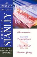 Practicing Basic Spiritual Disciplines (In Touch Study Series) Paperback