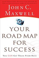 Your Road Map For Success: You Can Get There From Here Paperback