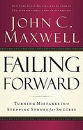 Failing Forward: Turning Mistakes Into Stepping Stones For Success Paperback