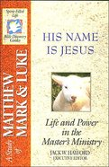 Sflb #15: His Name is Jesus (Spirit Filled Life Bible Discovery) (Matthew, Mark & Luke) (#15 in Spirit-filled Life Bible Discovery Guide Series) Paperback