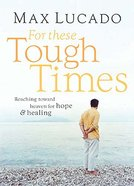 For These Tough Times: Reaching Toward Heaven For Hope and Healing Hardback