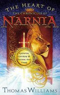 The Heart of Narnia: Knowing God Here By Finding Him There Paperback