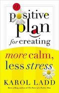 A Positive Plan For Creating More Calm, Less Stress Paperback