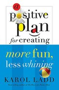 A Positive Plan For Creating More Fun, Less Whining Paperback