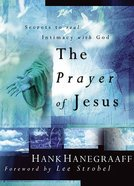 The Prayer of Jesus: Secrets to Real Intimacy With God Paperback