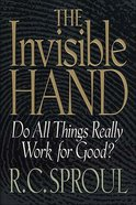 Invisible Hand: Do All Things Really Work For Good Hardback