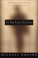 In the Face of God: Dangers & Delights Spiritual Intimacy Hardback