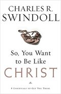 So, You Want to Be Like Christ? Paperback
