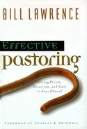 Effective Pastoring (Swindoll Leadership Library Series)