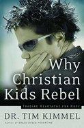 Why Christian Kids Rebel Paperback