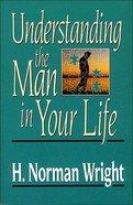 Understanding the Man in Your Life Paperback