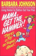 Mama, Get the Hammer There's a Fly on Papa's Head Paperback