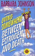 Living Somewhere Between Estrogen and Death Paperback