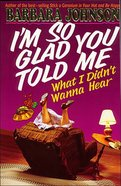 I'm So Glad You Told Me Paperback