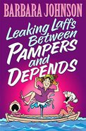 Leaking Laffs Between Pampers and Depends Paperback