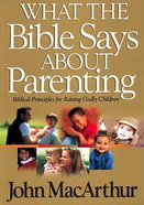 What the Bible Says About Parenting Paperback