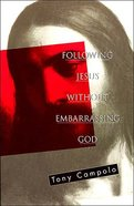 Following Jesus Without Embarrassing God Paperback