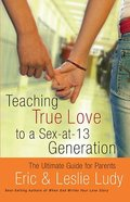 Teaching True Love to a Sex-At-13 Generation Paperback